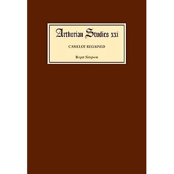 Camelot Regained The Arthurian Revival and Tennyson 18001849 by Simpson & Roger