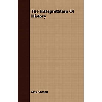 The Interpretation Of History by Nordau & Max