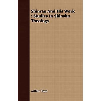 Shinran And His Work  Studies In Shinshu Theology by Lloyd & Arthur