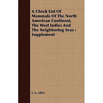 A Check List Of Mammals Of The North American Continent The West Indies And The Neighboring Seas  Supplement by Allen & J. A.