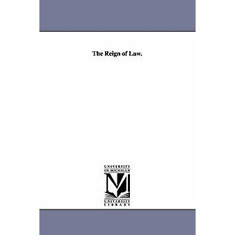 The Reign of Law. by Argyll & George Douglas Campbell & Duke of