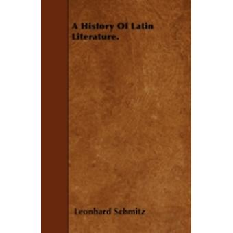 A History Of Latin Literature. by Schmitz & Leonhard