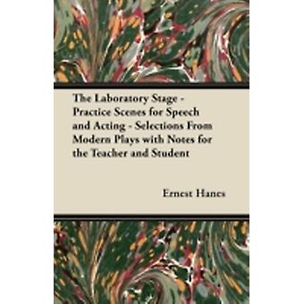 The Laboratory Stage  Practice Scenes for Speech and Acting  Selections From Modern Plays with Notes for the Teacher and Student by Hanes & Ernest