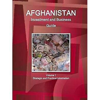 Afghanistan Investment and Business Guide Volume 1 Strategic and Practical Information by IBP & Inc.