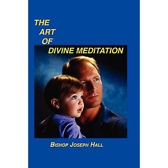 The Art of Divine Meditation by Hall & Bishop Joseph