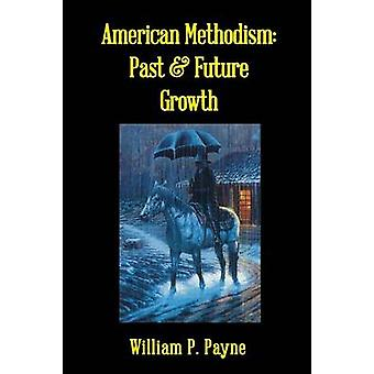 American Methodism Past and Future Growth by Payne & William P.