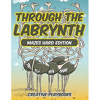 Through the Labyrinth Mazes Hard Edition by Creative Playbooks