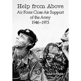 Help from Above Air Force Close Air Support of the Army 19461973 by Schlight & John
