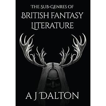 The Subgenres of British Fantasy Literature by Dalton & A J