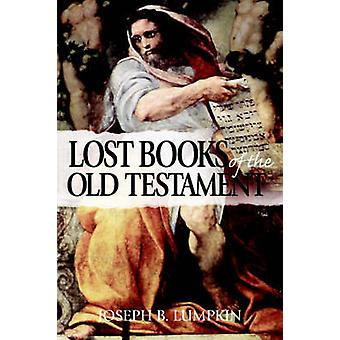 The Lost Books of the Old Testament by Lumpkin & Joseph B.
