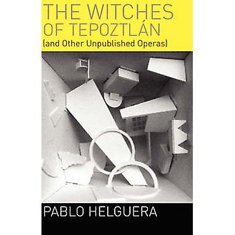 The Witches of Tepoztln and Other Unpublished Operas by Helguera & Pablo