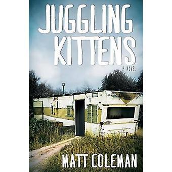 Juggling Kittens by Coleman & Matt