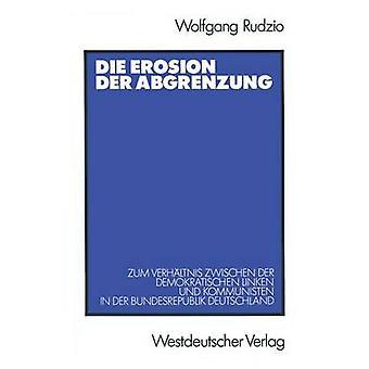 Die Erosion der Abgrenzung  Zum Verhltnis zwischen der demokratischen Linken und Kommunisten in der Bundesrepublik Deutschland by Rudzio & Wolfgang