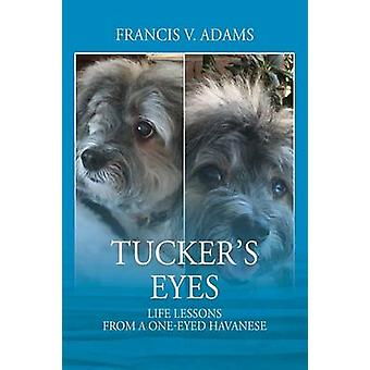 Tuckers Eyes Life Lessons From A OneEyed Havanese by Adams & Francis V