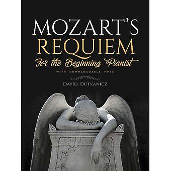 Mozarts Requiem for the Beginning Pianist by David Dutkanicz