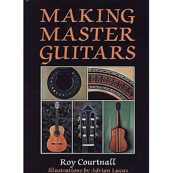 Making Master Guitars (Herdrukt editie) door Roy Courtnall - 97807090