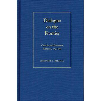 Dialogue on the Frontier - Catholic and Protestant Relations -  1793-1