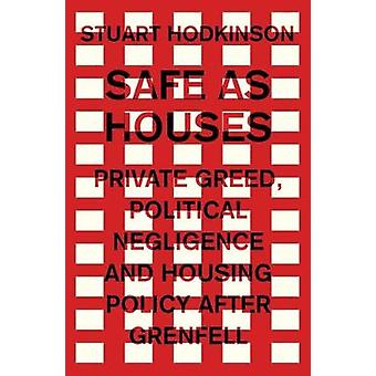 Safe as Houses - Private Greed - Political Negligence and Housing Poli