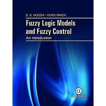 Fuzzy Logic Models and Fuzzy Control - An Introduction by D. S. Hooda
