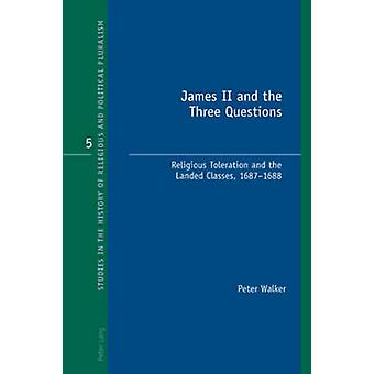 James II and the Three Questions - Religious Toleration and the Landed