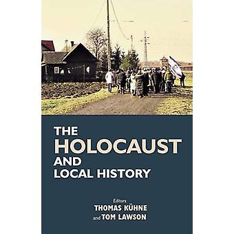 The Holocaust and Local History by Tom Lawson - Thomas Kuhne - 978085