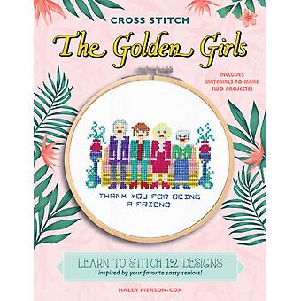 Cross Stitch The Golden Girls  Learn to stitch 12 designs inspired by your favorite sassy seniors Includes materials to make two projects by Haley Pierson cox