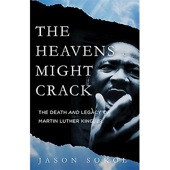 Jason Sokol: The Heavens Might Crack The Death and Legacy of Martin Luther King Jr.
