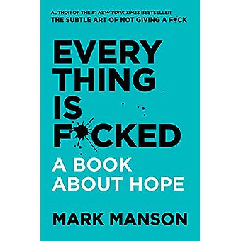 Everything Is F*cked - A Book About Hope by Mark Manson - 978006288843