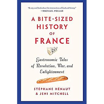 A Bite-sized History Of France - Gastronomic Tales of Revolution - War