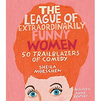 The League of Extraordinarily Funny Women - 50 Trailblazers of Comedy