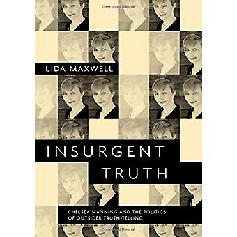 Insurgent Truth - Chelsea Manning and the Politics of Outsider Truth-T