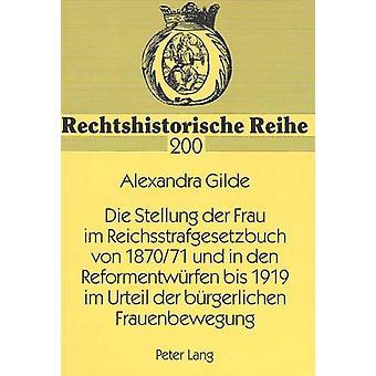 Die Stellung Der Frau Im Reichsstrafgesetzbuch Von 1870/71 Und in Den