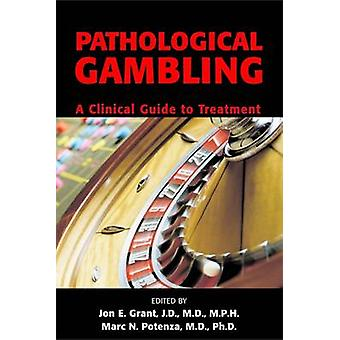 Pathological Gambling  A Clinical Guide to Treatment by Edited by Jon E Grant & Edited by Marc N Potenza