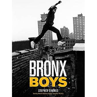 Bronx Boys by Stephen Shames & Contributions by Martin Dones & Contributions by Jose Poncho Munoz