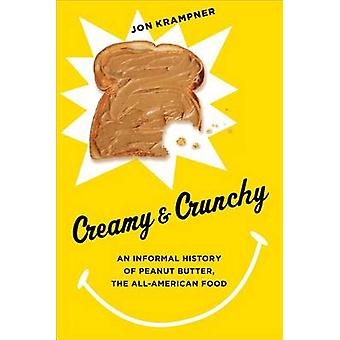 Creamy and Crunchy - An Informal History of Peanut Butter - the All-Am
