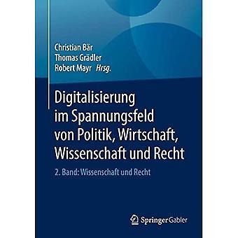 Digitalisierung im Spannungsfeld von Politik, Wirtschaft, Wissenschaft und Recht: 2. Band: Wissenschaft und Recht