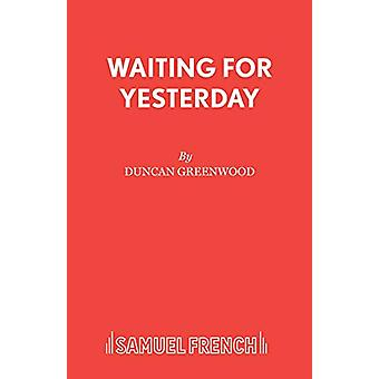 Waiting for Yesterday by Duncan Greenwood - 9780573016028 Book