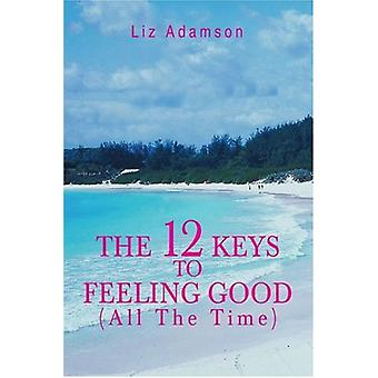 The 12 Keys to Feeling Good (All the Time) by Liz Adamson - 978059537