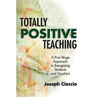 Totally Positive Teaching - A Five-Stage Approach to Energizing Studen