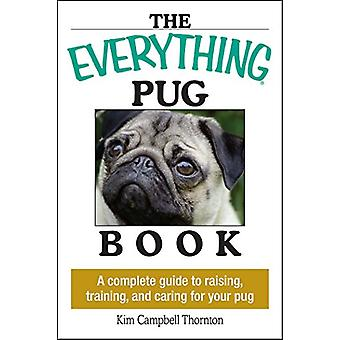 The Everything Pug Book - A Complete Guide to Raising - Training - and