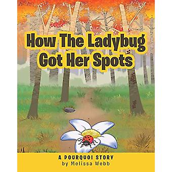 How The Ladybug Got Her Spots - A Pourquoi Story by Melissa Webb - 978