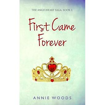 First Came Forever by Annie Woods - 9781784652616 Book