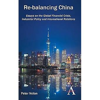 Re-Balancing China - Essays on the Global Financial Crisis - Industria