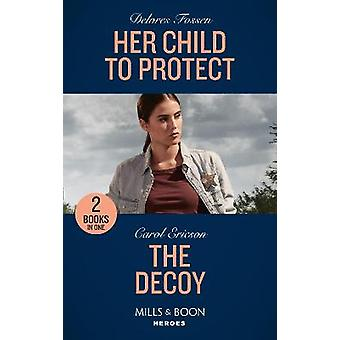 Her Child To Protect  The Decoy Her Child to Protect  The Decoy A Kyra and Jake Investigation