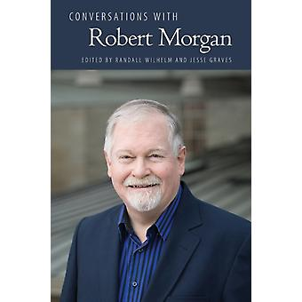 Conversations with Robert Morgan by Edited by Randall Wilhelm & Edited by Jesse Graves