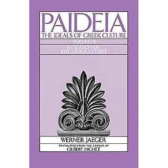 Paideia: The Ideals of Greek Culture: II. In Search of the Divine Centre (Paideia: The Ideals� of Greek Culture)