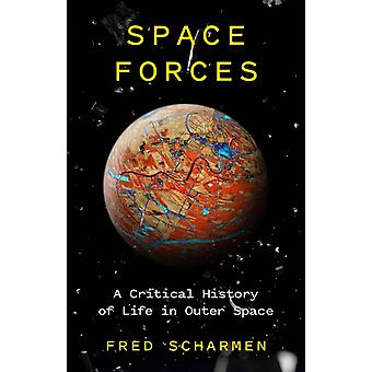 Space Forces  A Critical History of Life in Outer Space by Fred Scharmen