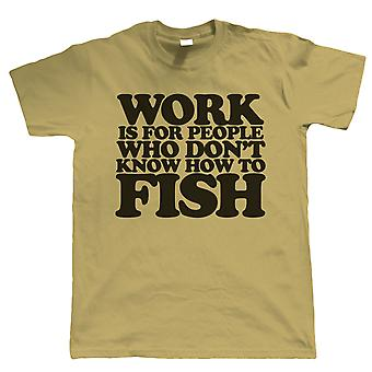 Work Is For People Who Don't Fish, Mens Funny Fishing T Shirt