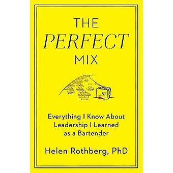 The Perfect Mix - Everything I Know About Leadership I Learned as a Ba