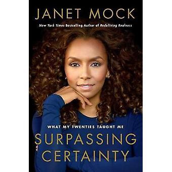 Surpassing Certainty - What My Twenties Taught Me by Janet Mock - 9781